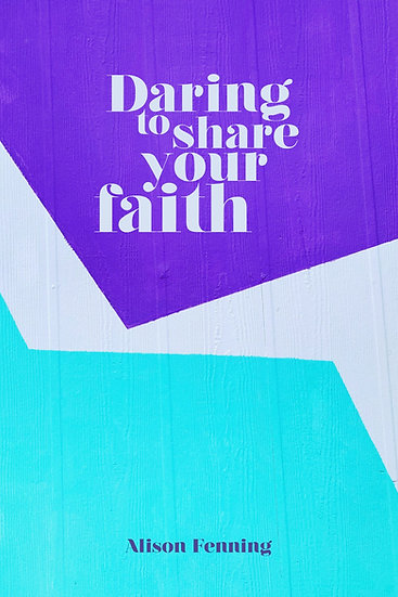 Daring to share your faith - Alison Fenning