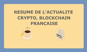 Résumé de l'actualité Française sur les Cryptos, Blockchains 19/10/2018