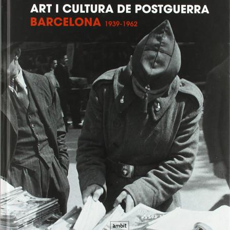 ART I CULTURA DE POSTGUERRA. Barcelona 1939-1962