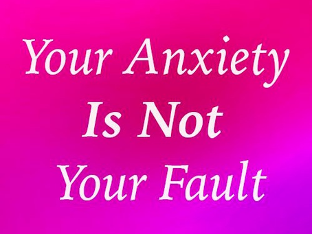 Your Anxiety Is Not Your Fault