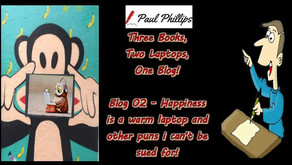 Blog 02 – Happiness Is A Warm Laptop and other puns I can't be sued for using!