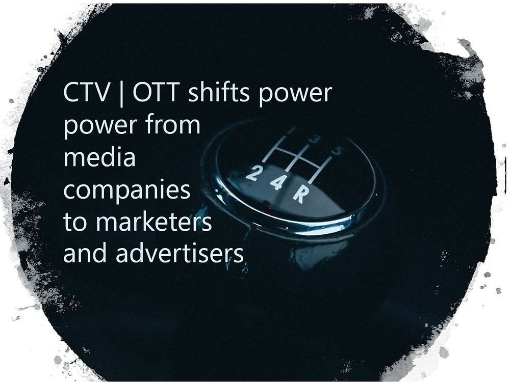 CTV | OTT shifts power and influence from large media companies to strategic marketers and advertisers