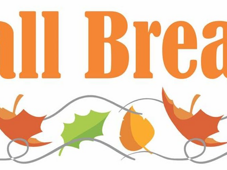 Fall Break - Friday, October 16th through Monday, October 19th, 2020