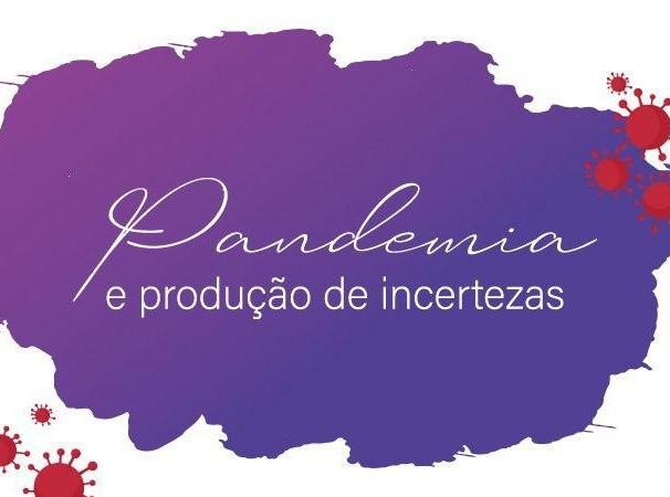Reflexões pandêmicas - Pandemia e produção de incertezas