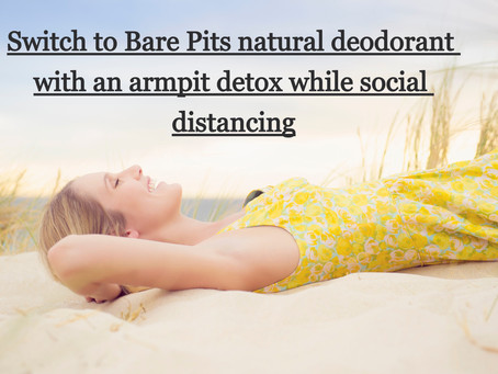Social distancing is the perfect time to switch to natural deodorant. Here's why Bare Pits will help