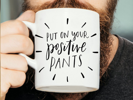 Put on your positive pants when you are job seeking!