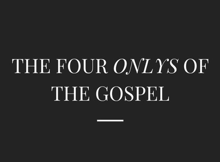 "THE FOUR ""ONLYS"" OF THE GOSPEL"