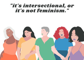 It's Intersectional, or it's not Feminism