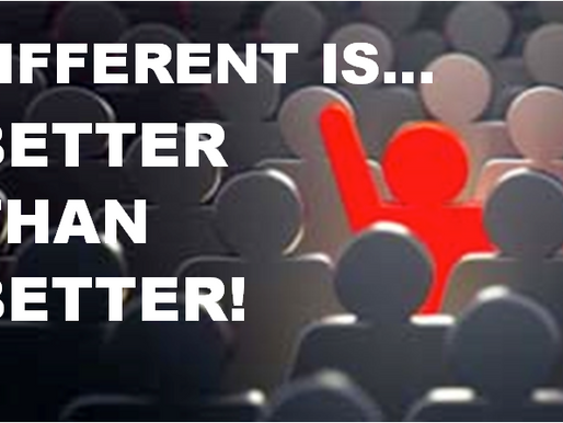 DIFFERENT IS BETTER... THAN BETTER!