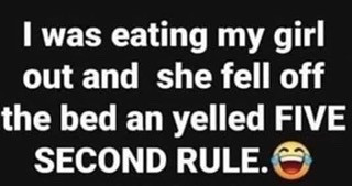 Eating My Girl Out She Fell Off Bed Yelled 5 Second Rule Meme