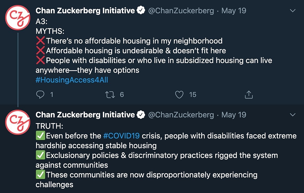 """Screenshot of Chan Zuckerberg Initiative tweet that says: """"A3: MYTHS: theres no affordable housing in my neighborhood, affordable housing is undesirable and doesnt fit here; people with disabilities or who live in subsidized housing can live anywhere #HousingAccess4All  TRUTH: Even before #COVID19 crisis, people with disabilities faced extreme hardship accessing stable housing; exclusionary policies & discriminatory practices rigged the system against communities; these communities are now disproportionately experiencing challenges"""""""