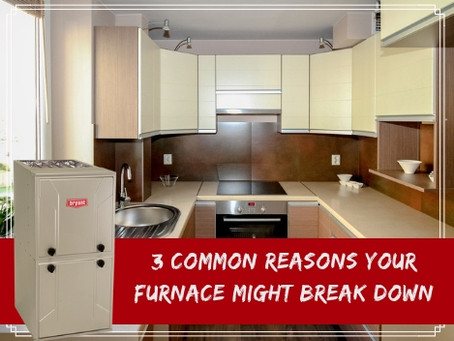 3 Common Reasons Your Furnace Might Break Down