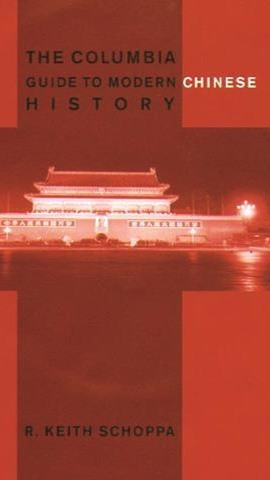 The Columbia Guide to Modern Chinese History by Keith Schoppa