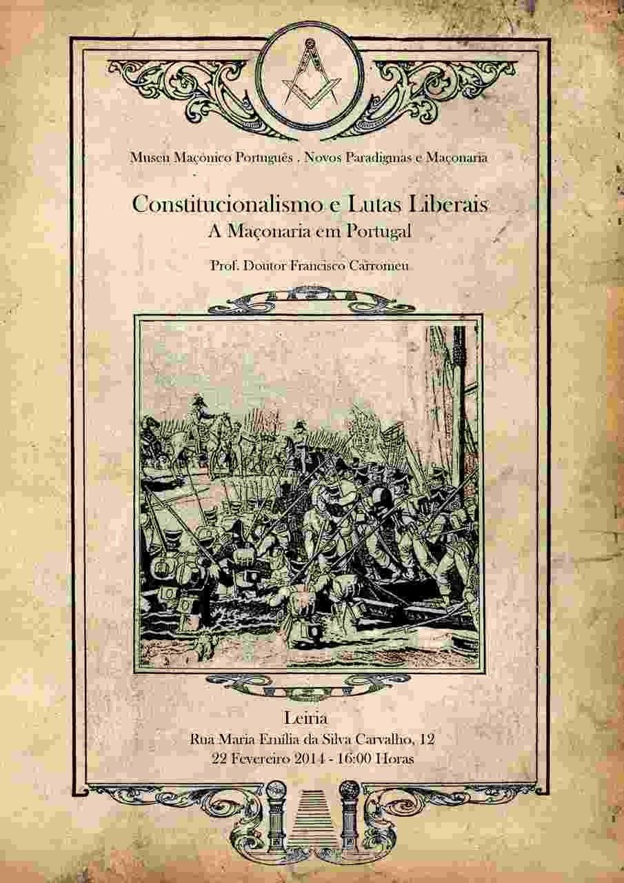 """Memórias e Histórias Conferência """"Constitucionalismo e Lutas Liberais – a Maçonaria em Portugal"""""""
