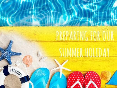 Preparing For Our Summer Holiday...