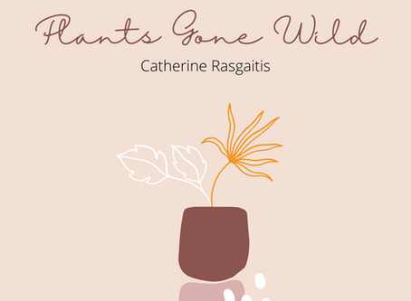 Plants Gone Wild– Catherine Rasgaitis