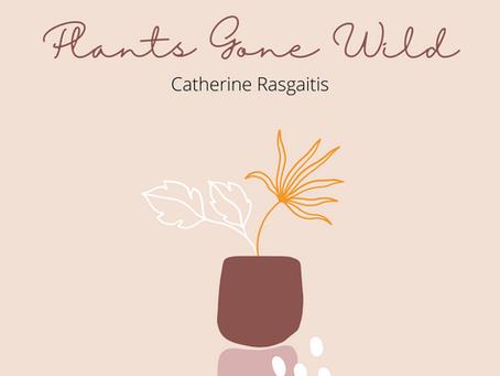 Plants Gone Wild– Catherine Rasgaitis