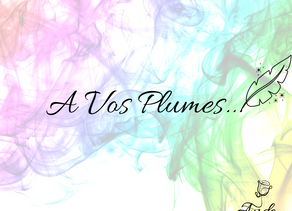 A Vos Plumes...