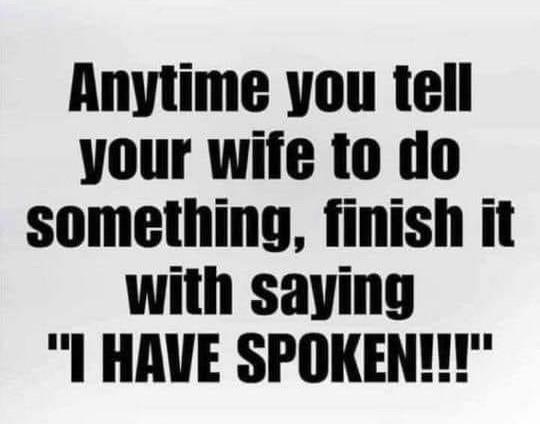 Funny Wife I have Spoken Meme