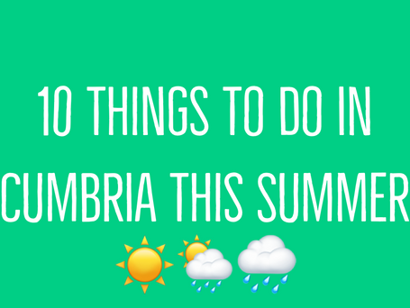 10 Things To Do This Summer In Cumbria
