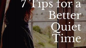 7 Tips For a Better Quiet Time