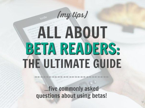 The Ultimate Guide to Beta Readers  (five commonly asked questions about using betas)