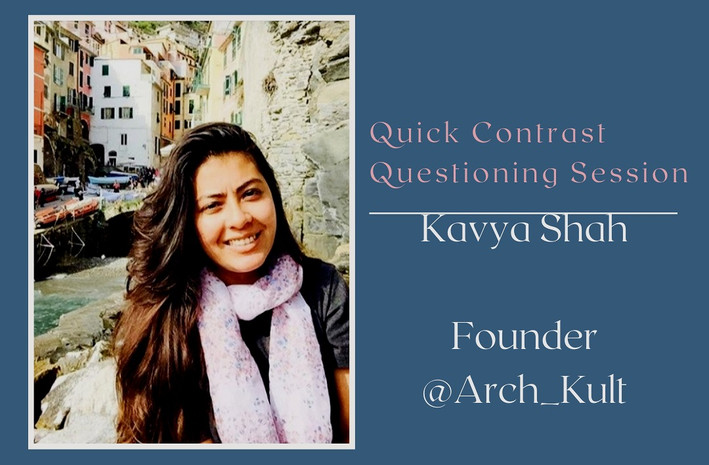 Quick Contrast Questioning Session With Kavya Shah- Founder of Arch_Kult