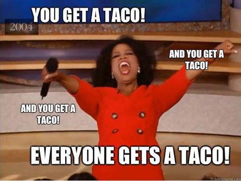You Get a Taco