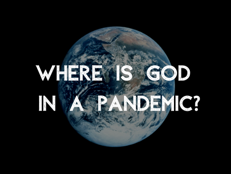 Where Is God in a Pandemic?
