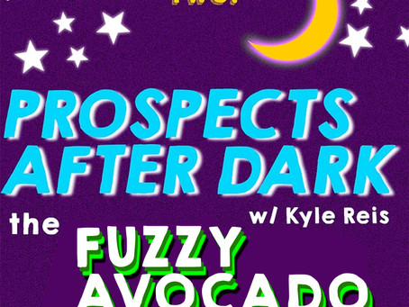 "Prospects after Dark 🌙 - The ""Fuzzy Avocado"" Episode"