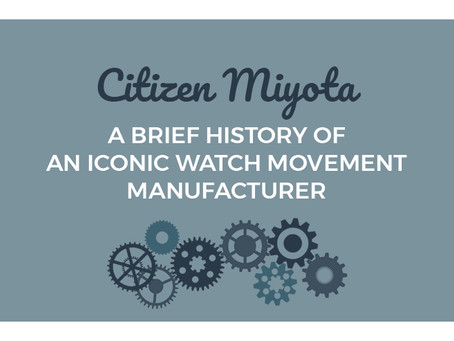 Citizen Miyota: A Brief History of an Iconic Watch Movement Manufacturer.