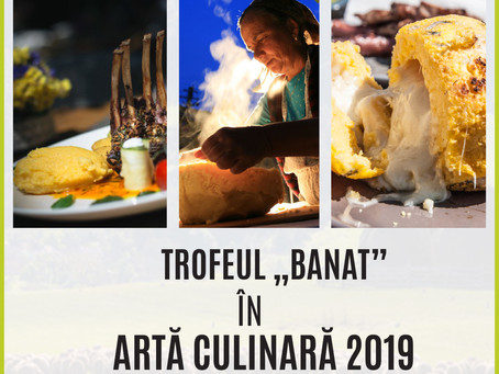 """Trofeul """"Banat"""" în Artă Culinară, ediția I, 2019"""