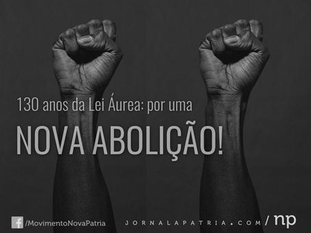 130 anos da Lei Áurea: por uma Nova Abolição!