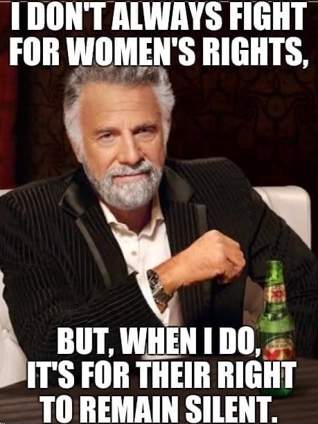 I Don't Always Fight for Women's Rights, but, when I do it's for their right to remain silent.
