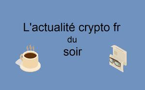 L'Actu Crypto fr du soir