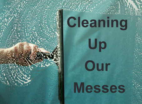 Cleaning Up Our Messes - By Pastor Thomas Engel