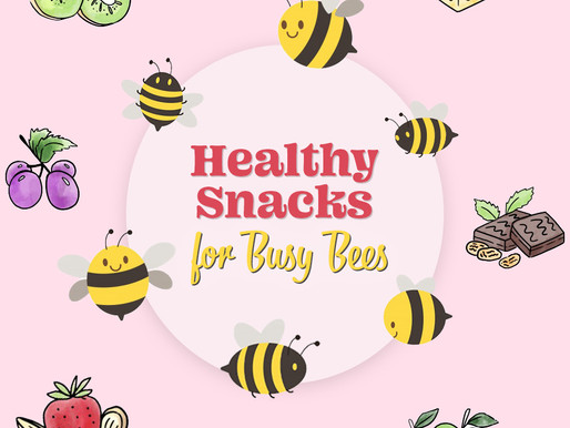 Healthy Snacks for Busy Bees