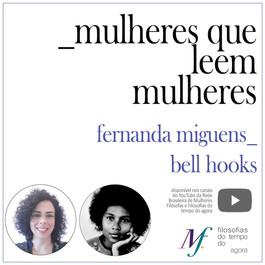 Mulheres que leem mulheres: Fernanda Miguens lê bell hooks