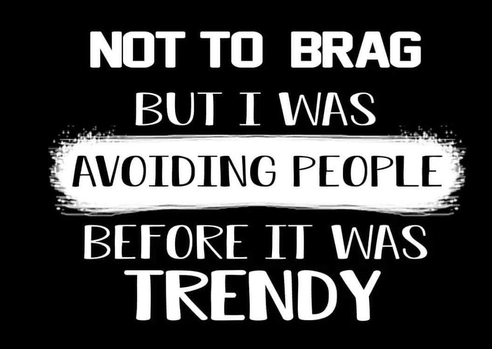 I was Avoiding People before it was Trendy Meme