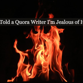 When I Told a Quora Top Writer I'm Jealous of Him!