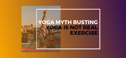 Yoga Myth Busting: Yoga Is Not Real Exercise