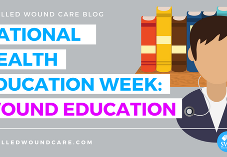 NATIONAL HEALTH EDUCATION WEEK: WOUND EDUCATION