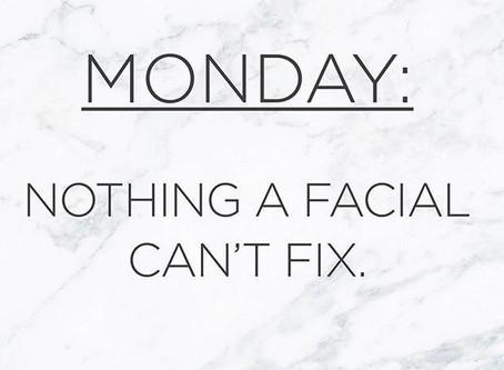 Dont have mondayitis, have a facial instead