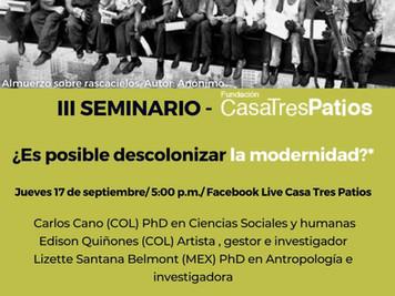 III Seminario: ¿Es posible descolonizar la modernidad?