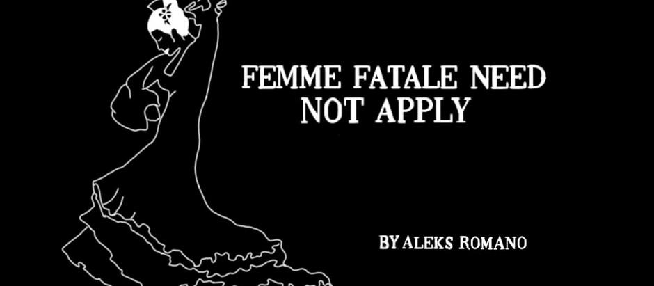 Femme fatale Need Not Apply