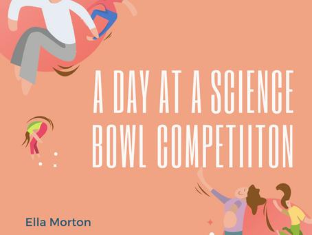 A Day at a Science Bowl Competition–Ella Morton