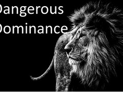 Dangers of dominant behavior.