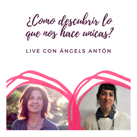 ¿Como descubrir aquello que nos hace unicas? Live con Angels Anton