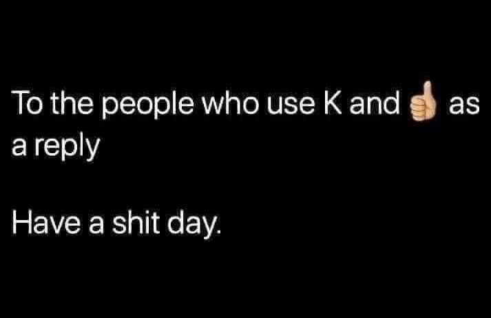 People who use K and 👍🏻 meme