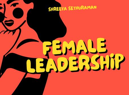 Female Leadership– Shreeya Sethuraman